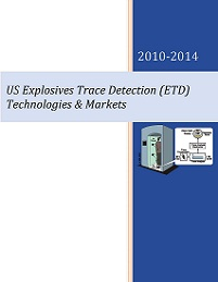 US Explosives Trace Detection (ETD) Technologies & Markets - 2010 - 2014