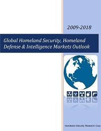 Global Homeland Security, Homeland Defense & Intelligence Markets Outlook 2009-2018